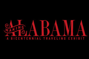 Making Alabama Brings The Bicentennial To All Of Alabama